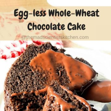 Egg-less Whole-Wheat Chocolate Cake with Homemade Chocolate Sauce